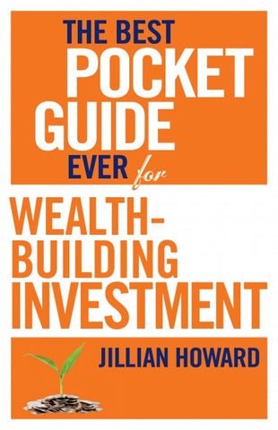 The Best Pocket Guide Ever for Wealth-Building Investment <br> by Jillian Howard