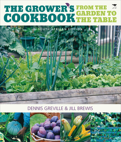 The Grower's Cookbook: From the Garden to the Table <br> by Dennis Greville and Jill Brewis