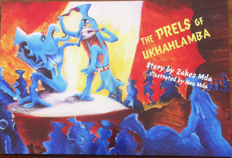 The Prels of Ukhahlamba <br> by Zakes Mda, illustarted by Neo Mda