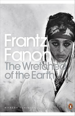 The Wretched of the Earth <br> by Franz Fanon