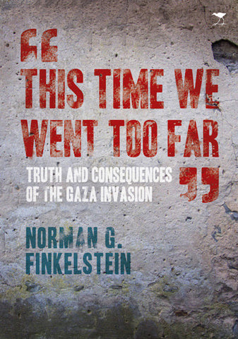 This Time We Went Too Far: Truth and Consequences of the Gaza Invasion