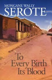 To Every Birth Its Blood by Mongane Wally Serote