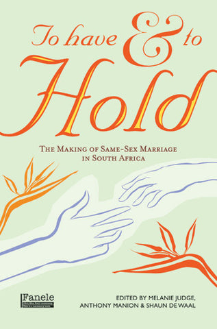 To Have and to Hold: The Making of Same-Sex Marriage in South Africa