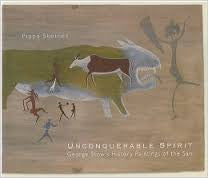 Unconquerable Spirit - George Stow's History Paintings of the San by Pippa Skotnes
