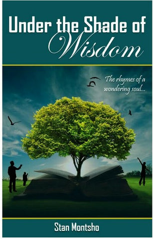 Under The Shade of Wisdom, by Stan Montsho
