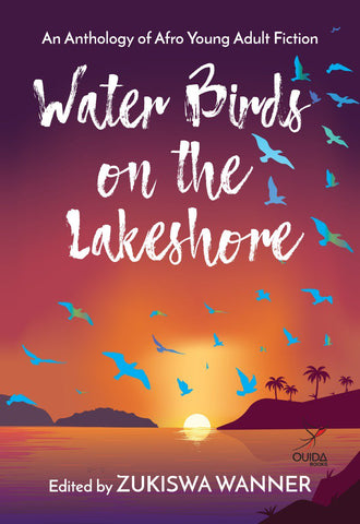 Water Birds on the Lakeshore, edited by Zukiswa Wanner