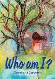 Who Am I? by Dharmisha Cvetkovic