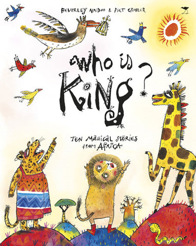 Who Is King: Ten Magical Stories from Africa