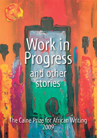 Work in Progress - And Other Stories (Caine Prize: Annual Prize for African Writing) by The Caine Prize (2-Jul-2009) Paperback