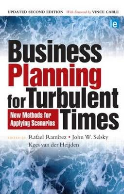 Business Planning for Turbulent Times - New Methods for Applying Scenarios (Paperback, 2nd New edition)  <br>  Rafael Ramirez, John W. Selsky, Kees Van Der Heijden