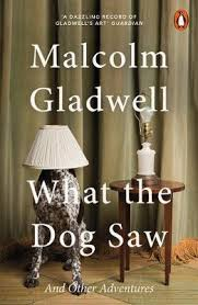 What The Dog Saw <br> Malcolm Gladwell