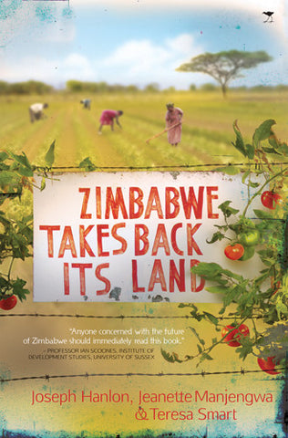 Zimbabwe Takes Back Its Land <br> edited by Joseph Hanlon, Jeanette Manjengwa and Teresa Smart