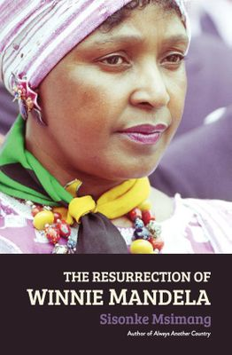 The Resurrection of Winnie Mandela (Paperback) <br>  Sisonke Msimang