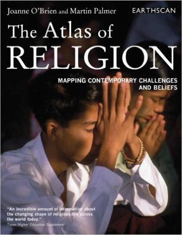Atlas Set: The Atlas of Religion: Mapping Contemporary Challenges and Beliefs (The Earthscan Atlas Series) (Volume 9)
