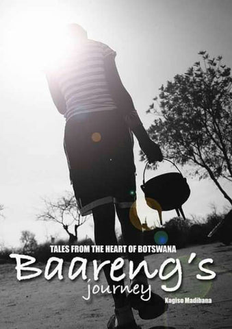 Tales from the Heart of Botswana: Baareng's Journey by Kagiso Madibana