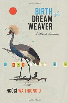 Birth of a Dream Weaver: A Writer's Awakening<br>by Ngugi wa Thiong'o
