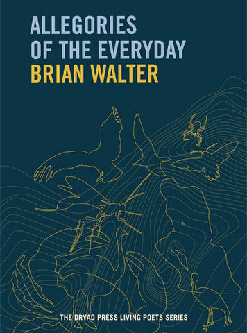 ALLEGORIES OF THE EVERYDAY, Brian Walter