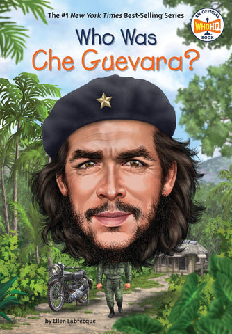 Who was Che Guevara? by Ellen Labrecque