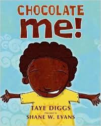 Chocolate Me! <br> by Taye Diggs, illustrated by Shane W. Evans