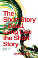 The Short Story is Dead, Long Live the Short Story! Vol 2