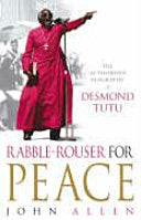 Rabble-Rouser for Peace : The Authorised Bio of Desmond Tutu, by  John Allen  (Used)