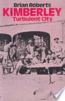 Kimberley: Turbulent City, by Brian Roberts