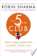 The 5 AM Club : Own Your Morning. Elevate Your Life. by Robin Sharma