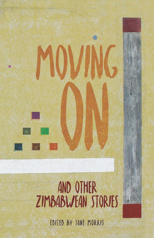 Moving On and Other Zimbabwean Stories<br>Edited by Jane Morris