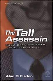 The Tall Assassin: The Darkest Political Murders of the Old South Africa