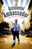 The accidental ambassador: From parliament to Patagonia Tony Leon (Author)