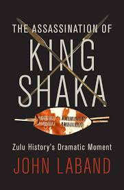 The assassination of King Shaka<br>John Laband