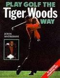 Play Golf the Tiger Woods Way: Learn the Secrets of His Power