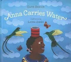 Anna carries water by  Olive Senior; Illustrated by Laura James