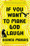 If You Want To make God Laugh, by Bianca Marais