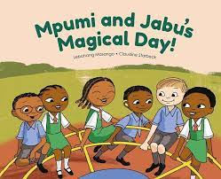 Mpumi and Jabu's Magical Day by Lebohang Masango and Claudine Storbeck
