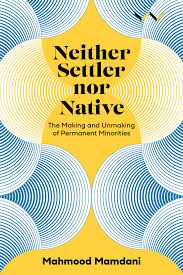 Neither Settler nor Native, by Mahmood Mamdani