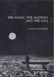 The magic, the madness and the loss by Jessica Denyschen