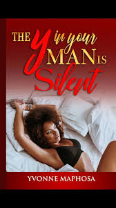 The Y in your man is silent  Book 1 by Yvonne Maphosa