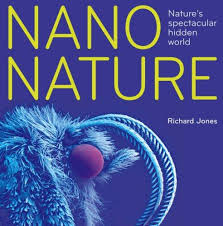 Nano Nature: Nature's Spectacular Hidden World: Richard
