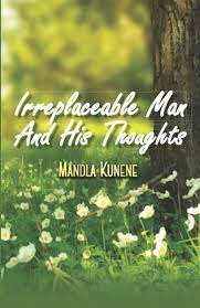 Irrepleceable Man and His Thoughts by Mandla Kunene