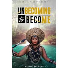 Unbecoming to Become, by Ayanda Mangubane Borotho