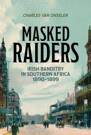 Masked Raiders: Irish Banditry in Southern Africa, 1890-1899 2