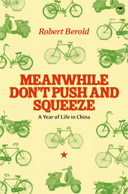 Meanwhile Don't Push and Squeeze: A Year of Life in China (Maboneng)