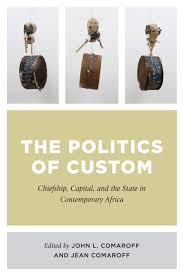 The politics of custom - Chiefship, capital, and the state in contemporary Africa (Paperback)  <br>  John L. Comaroff, Jean Comaroff