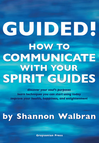 Guided! How To Communicate With Your Spirit Guides by Shannon Walbran