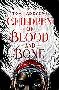 Children of Blood and Bone (Legacy of Orisha)  <br> by Tomi Adeyemi