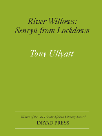 RIVER WILLOWS: SENRYŪ FROM LOCKDOWN, by Tony Ullyatt