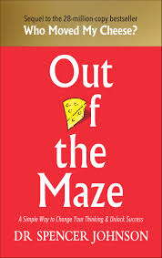 Out of the Maze: A Simple Way to Change Your Thinking & Unlock Success: A Story About the Power of Belief Hardcover <br>  Dr Spencer Johnson (Author)