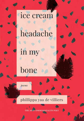 ice cream headache in my bone <br> by Phillippa Yaa de Villers