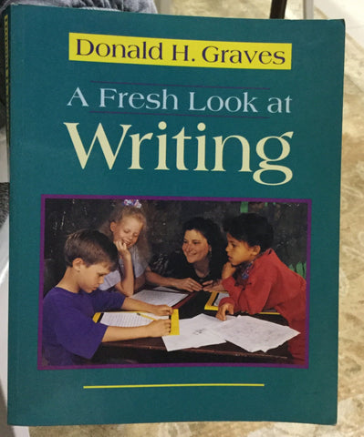A fresh look at writing, by Donald Graves